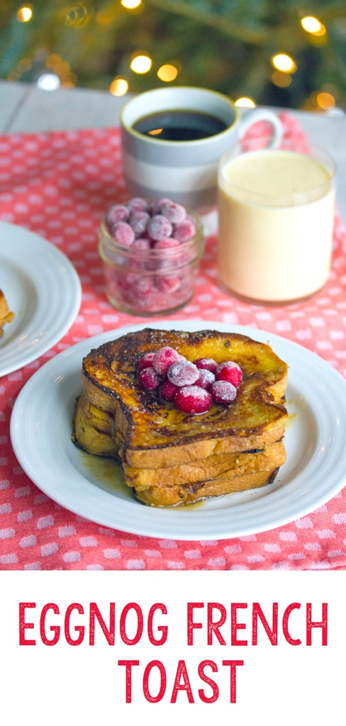 Eggnog French Toast -- This breakfast is sure to get you in the holiday spirit... Easy-to-make Eggnog French Toast is topped with eggnog syrup and sugared cranberries. It's a holiday brunch best enjoyed with your loved ones in your pajamas | wearenotmartha.com #eggnog #frenchtoast #holidays #christmas #breakfast #brunch #holidaybrunch