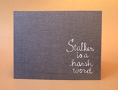 Stalker is a Harsh Word.jpg