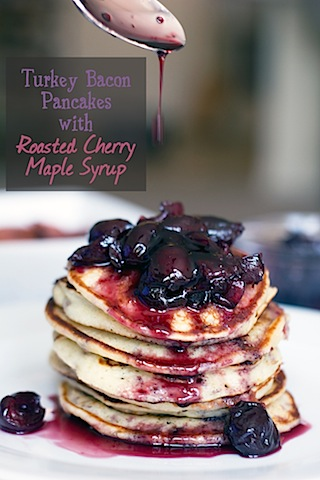Turkey Bacon Pancakes with Roasted Cherry Maple Syrup.jpg