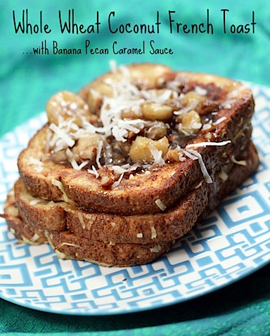 Whole-Wheat-Coconut-French-Toast-with-Banana-Peacan-Caramel-Sauce-7-Title.jpg